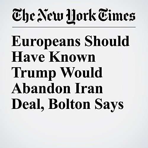 Europeans Should Have Known Trump Would Abandon Iran Deal, Bolton Says copertina