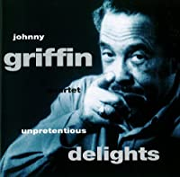Unpretentious Delights by Johnny Griffin (2013-08-05)