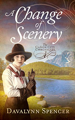 A Change of Scenery: The Canon City Chronicles - Book 4 Sweet Historical Western Romance (The Cañon City Chronicles) by [Davalynn Spencer]