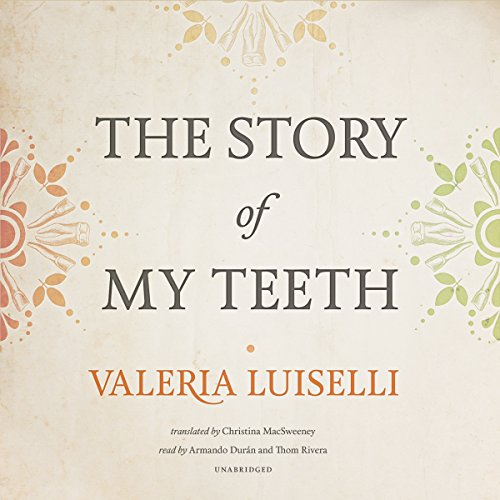 The Story of My Teeth                   Written by:                                                                                                                                 Valeria Luiselli                               Narrated by:                                                                                                                                 Armando Duran,                                                                                        Thom Rivera                      Length: 4 hrs and 7 mins     Not rated yet     Overall 0.0