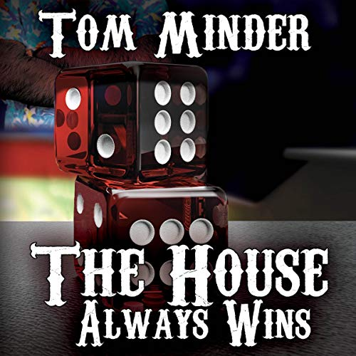 The House Always Wins                   By:                                                                                                                                 Tom Minder                               Narrated by:                                                                                                                                 Tom Calhoun                      Length: 5 hrs and 13 mins     Not rated yet     Overall 0.0