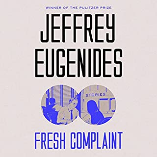 Fresh Complaint     Stories              By:                                                                                                                                 Jeffrey Eugenides                               Narrated by:                                                                                                                                 Jeffrey Eugenides,                                                                                        Ari Fliakos,                                                                                        Cynthia Nixon                      Length: 8 hrs and 3 mins     128 ratings     Overall 4.1