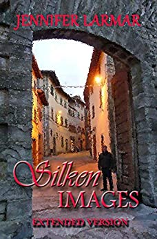 Silken Images: Author's Extended Version ('Til The End Of Time Book 1) by [Jennifer Larmar]
