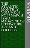 The Atlantic Monthly Volume 03 No 17 March 1859 A Magazine of Literature Art and Politics (English Edition)
