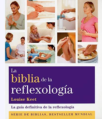 La biblia de la reflexología: La guía definitiva de la reflexología (Biblias)