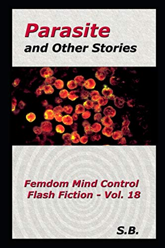 Parasite and Other Stories: Femdom Mind Control Flash Fiction - Vol. 18