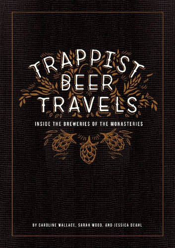 Download Trappist Beer Travels: Inside The Breweries Of The Monasteries 