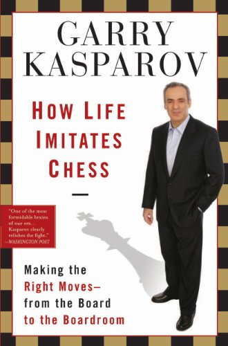 How Life Imitates Chess: Making the Right Moves, from the Board to the Boardroom (English Edition)