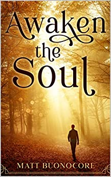 Awaken The Soul: Self Help Poetry & Spiritual Affirmations for times of hardship: Part 1 of Soothe The Soul by [Matt Buonocore]