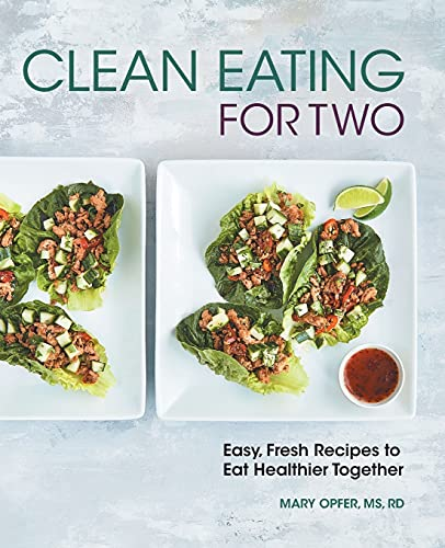 Clean Eating for Two: 85 Easy, Fresh Recipes to Eat Healthier Together