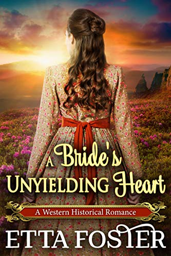 A Bride's Unyielding Heart: A Historical Western Romance Novel by [Etta Foster, Starfall Publications]