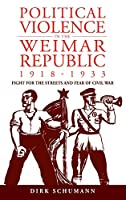 Political Violence in the Weimar Republic, 1918-1933: Fight for the Streets and Fear of Civil War (Studies in German History, 10)