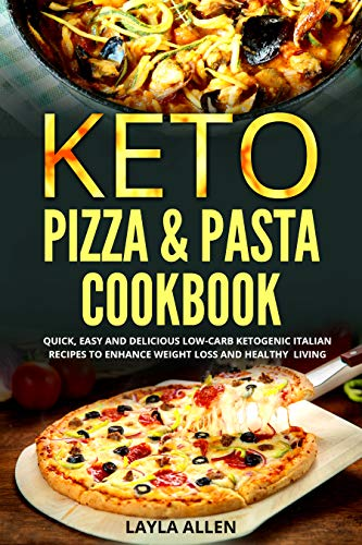 Keto Pizza & Pasta Cookbook: Quick, Easy and Delicious Low-Carb Ketogenic Italian Recipes To Enhance Weight Loss and Healthy Living 1