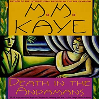Death in the Andamans                   By:                                                                                                                                 M. M. Kaye                               Narrated by:                                                                                                                                 Soneela Nankani                      Length: 11 hrs and 10 mins     33 ratings     Overall 4.0