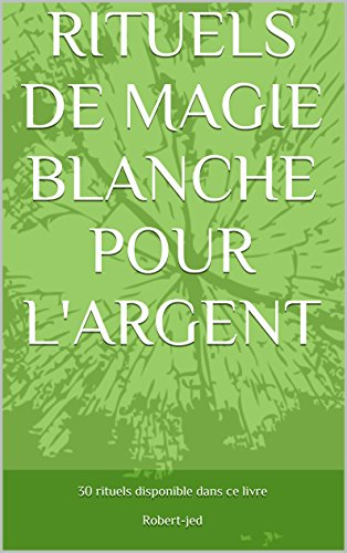 RITUELS DE MAGIE BLANCHE POUR L'ARGENT (French Edition)