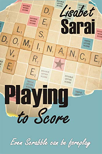 Playing to Score by [Lisabet Sarai]