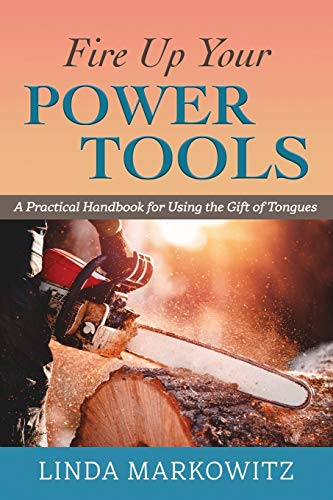 Compare Textbook Prices for Fire Up Your Power Tools: A Practical Handbook for Using the Gift of Tongues  ISBN 9781731357915 by Markowitz, Linda L