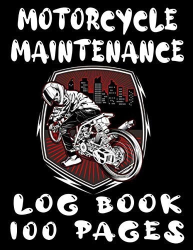 Motorcycle Maintenance Log Book 100 Pages: The Ultimate Guide to the Safest Helmets, Jackets, Pants, Gloves, Boots, Airbags, & Accessories. Make Smart ... Bike Accidents & Ride Confidently