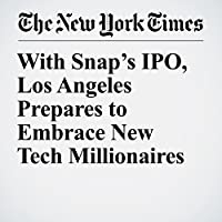 With Snap's IPO, Los Angeles Prepares to Embrace New Tech Millionaires's image