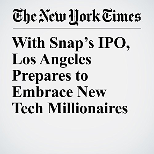 With Snap's IPO, Los Angeles Prepares to Embrace New Tech Millionaires copertina