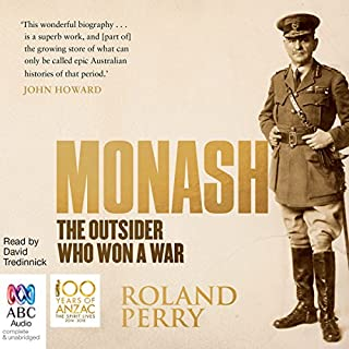 Monash     The Outsider Who Won a War              By:                                                                                                                                 Roland Perry                               Narrated by:                                                                                                                                 David Tredinnick                      Length: 25 hrs and 40 mins     117 ratings     Overall 4.9