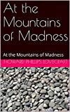 At the Mountains of Madness: At the Mountains of Madness (English Edition)