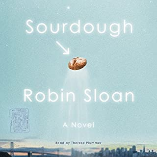 Sourdough     A Novel              By:                                                                                                                                 Robin Sloan                               Narrated by:                                                                                                                                 Therese Plummer                      Length: 6 hrs and 47 mins     1,413 ratings     Overall 4.2