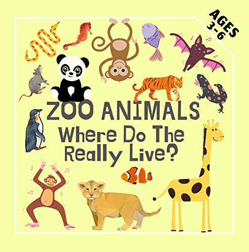 Zoo Animals Where Do The Really Live?: Fun Preschool Educational Guessing Game for Kids 3-6 Year Olds