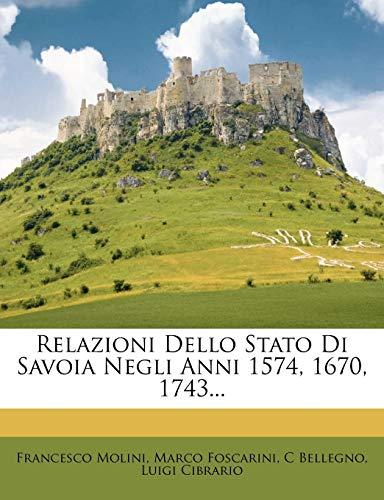 Relazioni Dello Stato Di Savoia Negli Anni 1574, 1670, 1743...