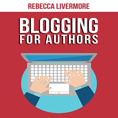 Blogging for Authors: Build an Author Platform and Sell More Books with Your Blog cover art