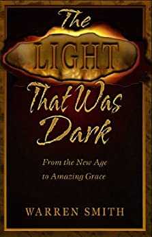 [Warren B. Smith]のThe Light That Was Dark: From the New Age to Amazing Grace (English Edition)
