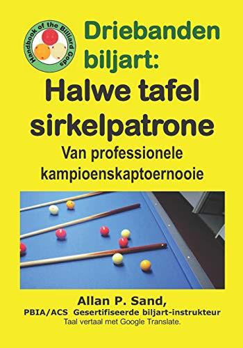Driebanden Biljart - Halwe Tafel Sirkelpatrone: Van Professionele Kampioenskaptoernooie