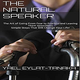 The Natural Speaker     The Art of Going from Fear to Fearless and Leaving Them Speechless - Simple Steps That Will Change Your Life!              By:                                                                                                                                 Yael Eylat-Tanaka                               Narrated by:                                                                                                                                 John Christ                      Length: 1 hr and 4 mins     4 ratings     Overall 2.5