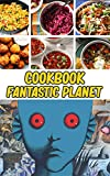 Fantastic Planet Cookbook: Feel-Good Recipes To Live Deliciously Fantastic Planet Make Your Favorite Cooking (English Edition)