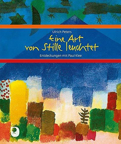 Eine Art von Stille leuchtet: Entdeckungen mit Paul Klee (Eschbacher Geschenkbuch)