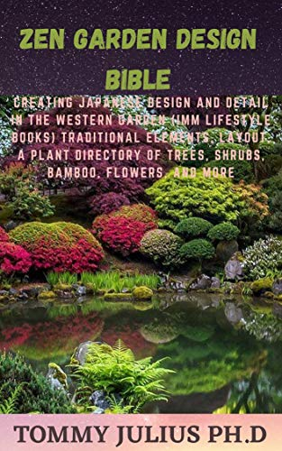 Zen Garden Design Bible: Creating Japanese Design and Detail in the Western Garden (IMM Lifestyle Books) Traditional Elements, Layout, a Plant Directory of Trees, Shrubs, Bamboo, Flowers, and More