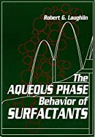 The Aqueous Phase Behavior of Surfactants 0124377459 Book Cover
