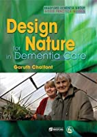 Design for Nature in Dementia Care (University of Bradford Dementia Good Practice Guides) by Garuth Chalfont(2007-09-15)