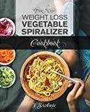 The New Weight Loss Vegetable Spiralizer Cookbook: 101 Tasty Spiralizer Recipes For Your Vegetable Slicer & Zoodle Maker (zoodler, spiraler, spiral slicer Book 2)