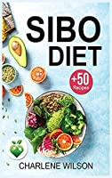 Sibo Diet: The Complete Guide with +50 Recipes to Relieving Symptoms and Preventing Recurrence.