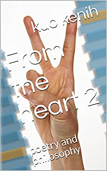 From the heart 2: poetry and philosophy by [kuo kenih]