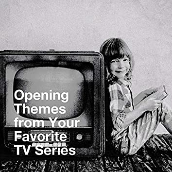 Opening Themes from Your Favorite Tv Series