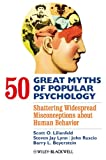 50 Great Myths of Popular Psychology: Shattering Widespread Misconceptions about Human Behavior (Great Myths of Psychology)
