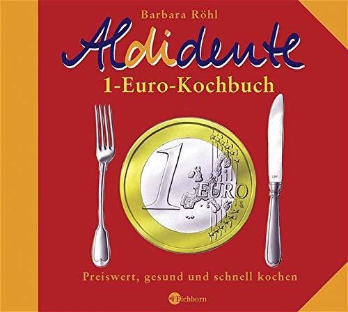 Aldidente 1-Euro-Kochbuch: Gesund, schnell und preiswert kochen