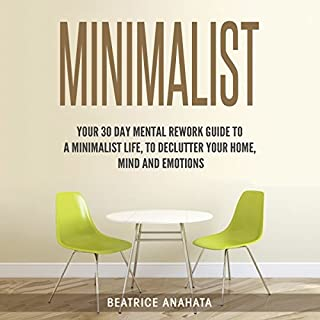 Minimalist: Your 30 Days Mental Rework Guide to a Minimalist Life, to Declutter Your Home, Mind, and Emotions cover art