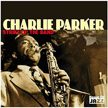 Charlie Parker: Strike Up The Band