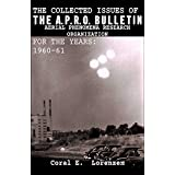 The Collected Issues of THE A.P.R.O BULLETIN AERIAL PHENOMENA RESEARCH ORGANIZATION For The Years: 1960-61 (English Edition)