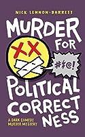 Murder for Political Correctness: A dark comedy murder mystery (DCI Fenton Murder Trilogy)