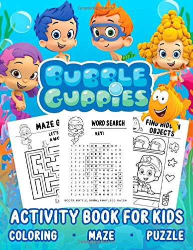 Bubble Guppies Activity Book For Kids: Great Book Full Of Happiness, Inspiration And Joyous Learning Activities For Your Kids Enlarge Skills And Creativity With Lots Of Cute Bubble Guppies Images