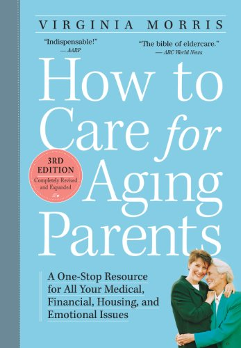 Compare Textbook Prices for How to Care for Aging Parents, : A One-Stop Resource for All Your Medical, Financial, Housing, and Emotional Issues 3rd ed. Edition ISBN 9780761166764 by Morris, Virginia,Hansen RN  MSN  FAAN, Jennie Chin